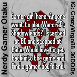 Gamer girl here. Anyone want to play Warcraft Shadowlands? I...